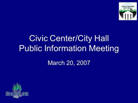 Civic Center/City Hall Public Information Meeting March 20, 2007.
