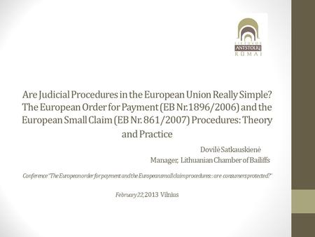 Are Judicial Procedures in the European Union Really Simple? The European Order for Payment (EB Nr.1896/2006) and the European Small Claim (EB Nr. 861/2007)