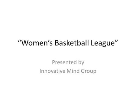 """Women's Basketball League"" Presented by Innovative Mind Group."