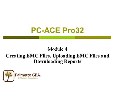 Module 4 Creating EMC Files, Uploading EMC Files and Downloading Reports PC-ACE Pro32.