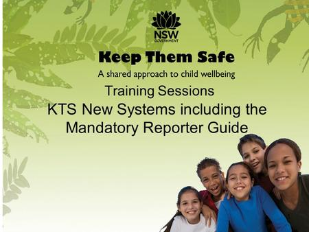 Training Sessions KTS New Systems including the Mandatory Reporter Guide 1.