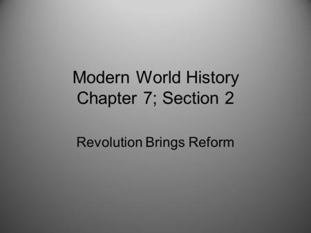Modern World History Chapter 7; Section 2 Revolution Brings Reform.