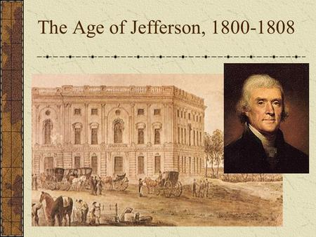 The Age of Jefferson, 1800-1808. The Election of 1800.