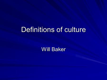 Definitions of culture Will Baker. University of Southampton Definitions of culture: A selection of elements of culture CULTURE Food and drink Clothes.