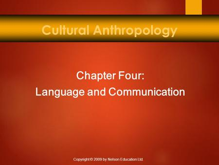 Copyright © 2009 by Nelson Education Ltd. Cultural Anthropology Chapter Four: Language and Communication.