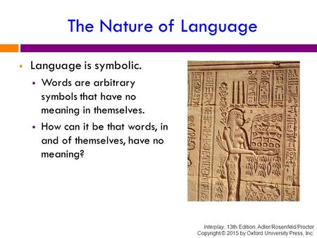 The Nature of Language  Language is symbolic.  Words are arbitrary symbols that have no meaning in themselves.  How can it be that words, in and of.