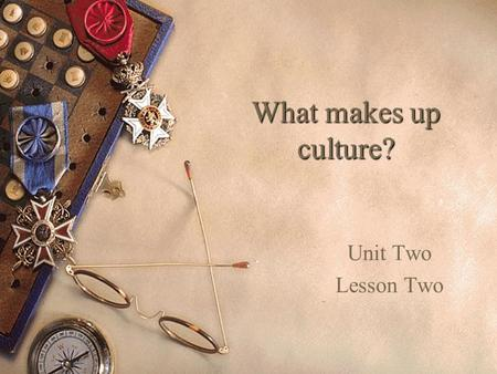 What makes up culture? Unit Two Lesson Two. Today's Main Idea: Culture exist because it is necessary for a society's survival. Culture is able to operate.