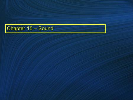 Chapter 15 – Sound. 15.1 Properties and Detection of Sound.