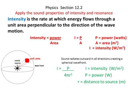 Physics Section 12.2 Apply the sound properties of intensity and resonance Intensity is the rate at which energy flows through a unit area perpendicular.