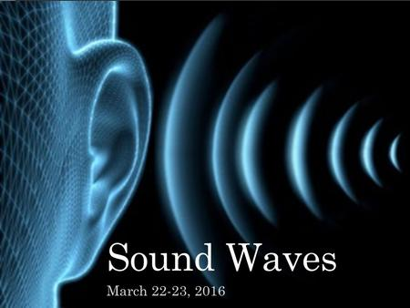 Sound Waves March 22-23, 2016. The nature of sound What is a tuning fork? How are they used? How do we know that sound is a wave? Visualizing sound waves.