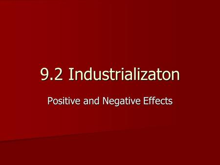 9.2 Industrializaton Positive and Negative Effects.