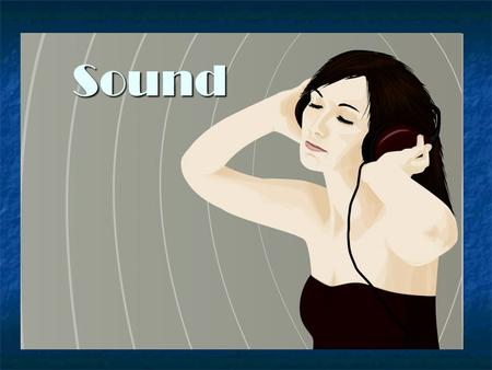 Sound. Review Sound is a mechanical wave Sound is a mechanical wave