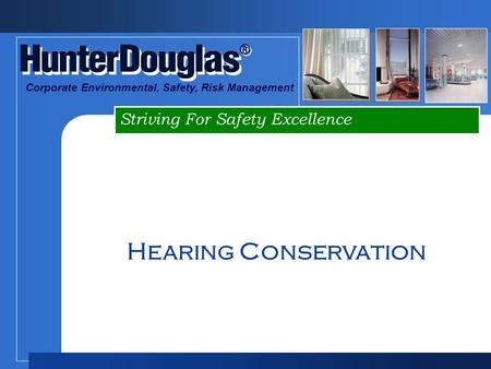 ® ® Striving For Safety Excellence Corporate Environmental, Safety, Risk Management Hearing Conservation.