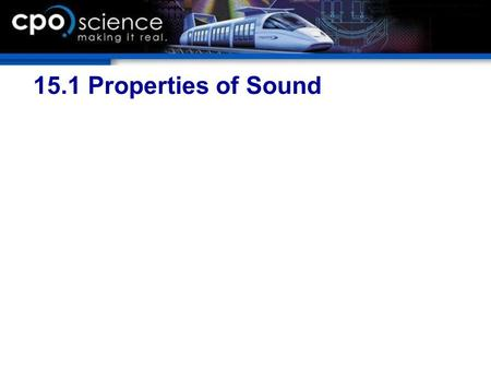 15.1 Properties of Sound. Chapter 15 Objectives  Explain how the pitch, loudness, and speed of sound are related to properties of waves.  Describe how.