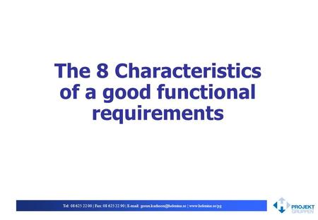 Tel: 08 625 22 00 | Fax: 08 625 22 90 |   |  The 8 Characteristics of a good functional requirements.