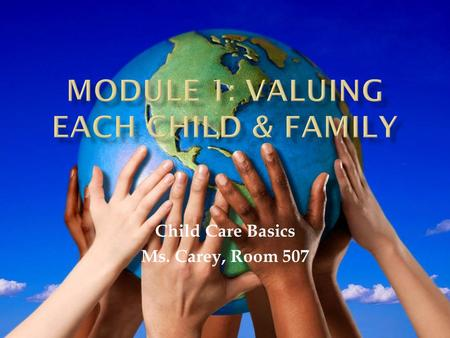 Child Care Basics Ms. Carey, Room 507. Cultural diversity is the norm in America; we all must learn to function in a diverse society. Culture :  Influences.