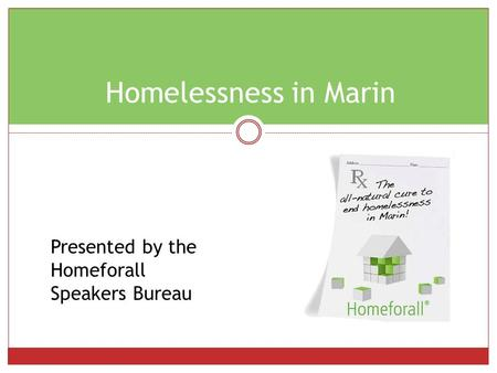 Homelessness in Marin Presented by the Homeforall Speakers Bureau.