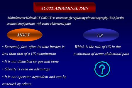 ACUTE ABDOMINAL PAIN Extremely fast, often its time burden is less than that of a US examination Extremely fast, often its time burden is less than that.