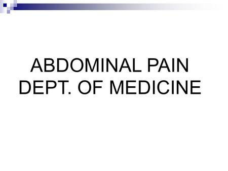 ABDOMINAL PAIN DEPT. OF MEDICINE. Abdominal pain usually results from GI disorder, reproductive, genitourinary (GU), musculoskeletal, vascular disorder;