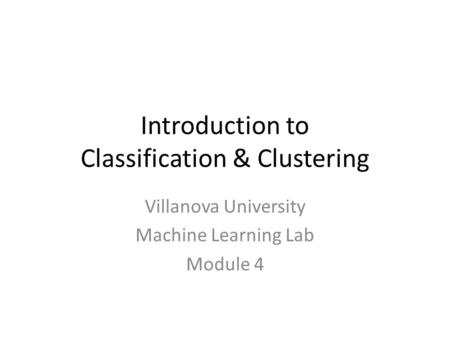 Introduction to Classification & Clustering Villanova University Machine Learning Lab Module 4.