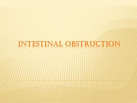 Definition The term intestinal obstruction refers to any form of impedance to the normal passage of bowel contents through the small or large intestine.