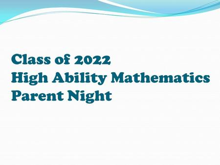 Class of 2022 High Ability Mathematics Parent Night.