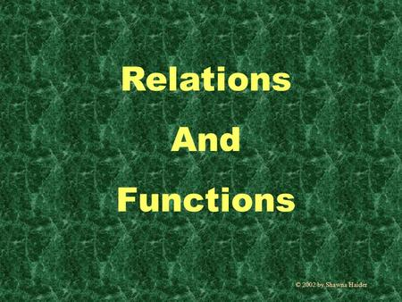 Relations And Functions © 2002 by Shawna Haider. A relation is a set of ordered pairs. {(2,3), (-1,5), (4,-2), (9,9), (0,-6)} This is a relation The domain.