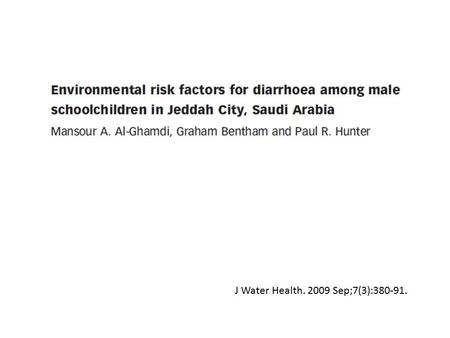 J Water Health. 2009 Sep;7(3):380-91.. Objectives The aim of this study was to assess the prevalence of diarrheal disease among schoolchildren in Jeddah.