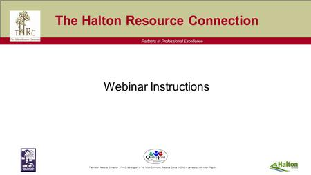 Partners in Professional Excellence The Halton Resource Connection (THRC) is a program of The Milton Community Resource Centre (MCRC) In partnership with.