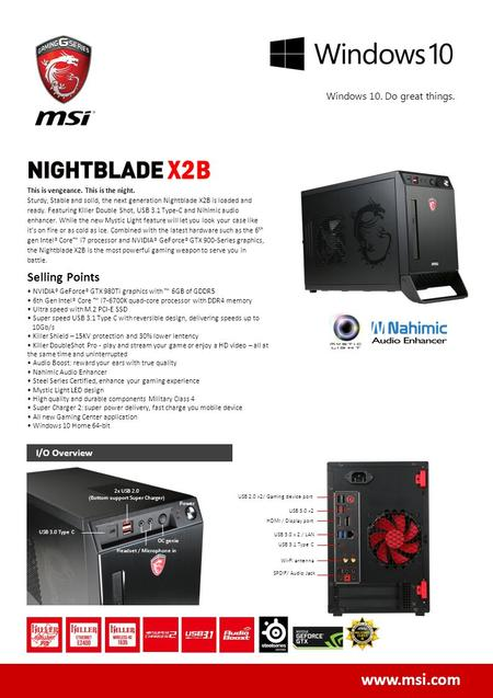 Www.msi.com Windows 10. Do great things. I/O Overview This is vengeance. This is the night. Sturdy, Stable and solid, the next generation Nightblade X2B.