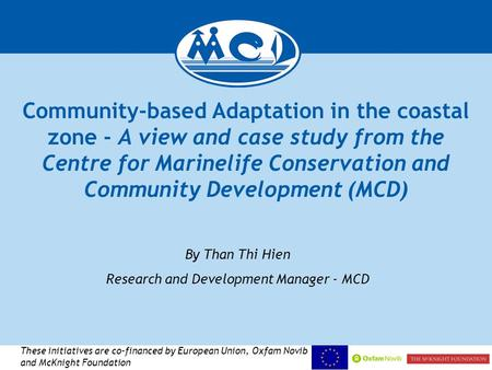 Community-based Adaptation in the coastal zone - A view and case study from the Centre for Marinelife Conservation and Community Development (MCD) By Than.