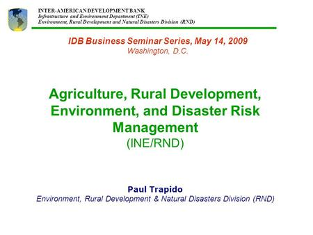 INTER-AMERICAN DEVELOPMENT BANK Infrastructure and Environment Department (INE) Environment, Rural Development and Natural Disasters Division (RND) Agriculture,