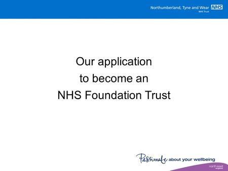 Our application to become an NHS Foundation Trust.