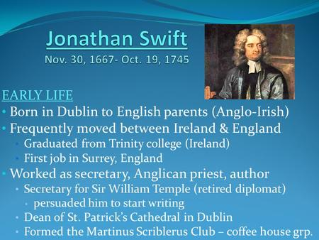 EARLY LIFE Born in Dublin to English parents (Anglo-Irish) Frequently moved between Ireland & England Graduated from Trinity college (Ireland) First job.