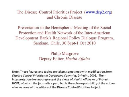 The Disease Control Priorities Project (www.dcp2.org)www.dcp2.org and Chronic Disease Presentation to the Hemispheric Meeting of the Social Protection.