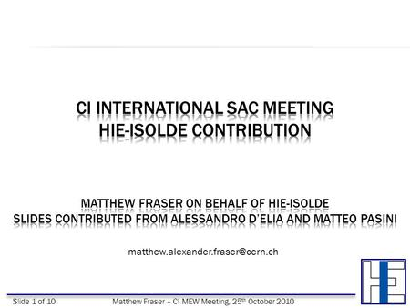Slide 1 of 10Matthew Fraser – CI MEW Meeting, 25 th October 2010.