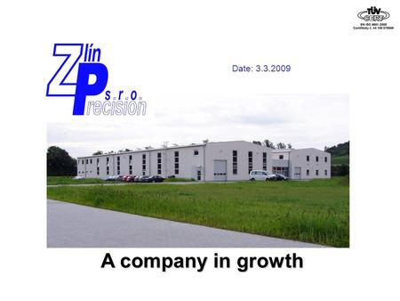A company in growth Date: 3.3.2009. The group Locations Structure Quellmalz GmbH Near Chemnitz, Germany Injection Moulding, Insert Moulding, Painting,