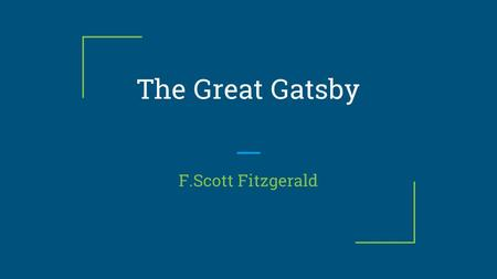 The Great Gatsby F.Scott Fitzgerald. Context The Roaring '20s: -A time of substantial economic prosperity in the United States, Canada, and Western Europe.