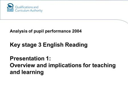 Key stage 3 English Reading Presentation 1: Overview and implications for teaching and learning Analysis of pupil performance 2004.