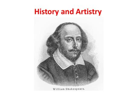 History and Artistry. Shakespeare Born in 1564 in England. Married at 18 to Anne Hathaway (26) and had three children. Worked in London as an actor, writer,