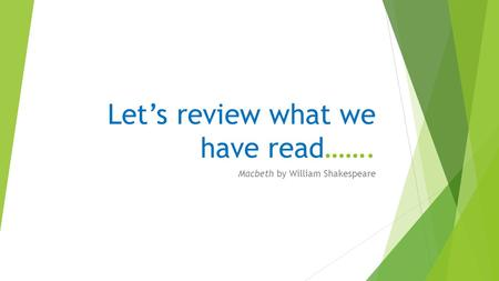 Let's review what we have read……. Macbeth by William Shakespeare.