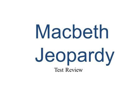 Macbeth Jeopardy Test Review. Characters More Characters Who said it? PlotLit Terms 10 20 30 40 50.