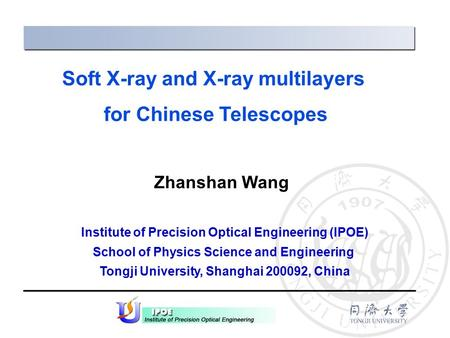 Zhanshan Wang Institute of Precision Optical Engineering (IPOE) School of Physics Science and Engineering Tongji University, Shanghai 200092, China Soft.