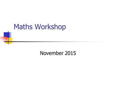 Maths Workshop November 2015. Aims To know about the key areas of Maths Discussion about helping children with Maths Resources Questions.