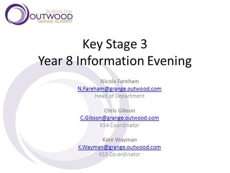 Key Stage 3 Year 8 Information Evening Nicola Fareham Head of Department Chris Gibson KS4 Coordinator.