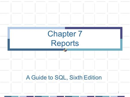 A Guide to SQL, Sixth Edition 1 Chapter 7 Reports.