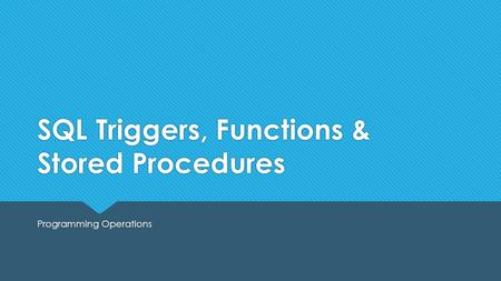 SQL Triggers, Functions & Stored Procedures Programming Operations.