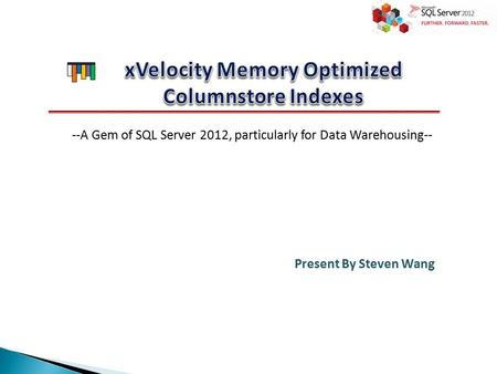 --A Gem of SQL Server 2012, particularly for Data Warehousing-- Present By Steven Wang.