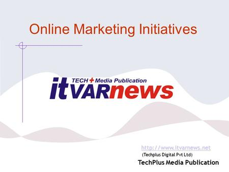 Online Marketing Initiatives  (Techplus Digital Pvt Ltd)  (Techplus Digital Pvt Ltd)http://www.itvarnews.net.
