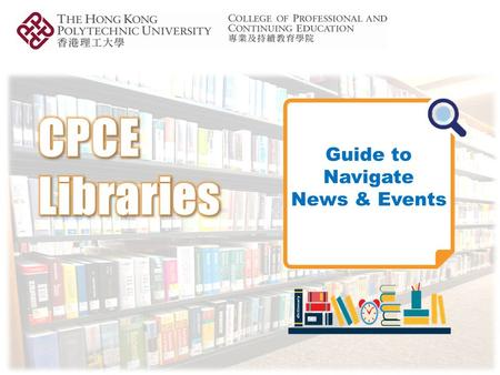 Guide to Navigate News & Events. Guide to Navigate News & Events To access the latest library news or events, please go to